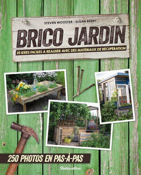 Brico jardin, Steven Wooster et Susan Berry, bricolage, Rustica Éditions, mars 2017