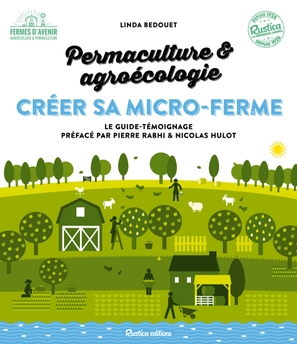 Créer sa micro-ferme permaculture et agroecologie, Linda Bedouet, Rustica Éditions, février 2017