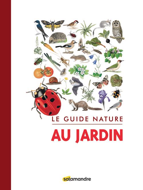 Le guide nature au jardin, ouvrage collectif sous la direction de Julien Perrot, Salamandre, mars 2017