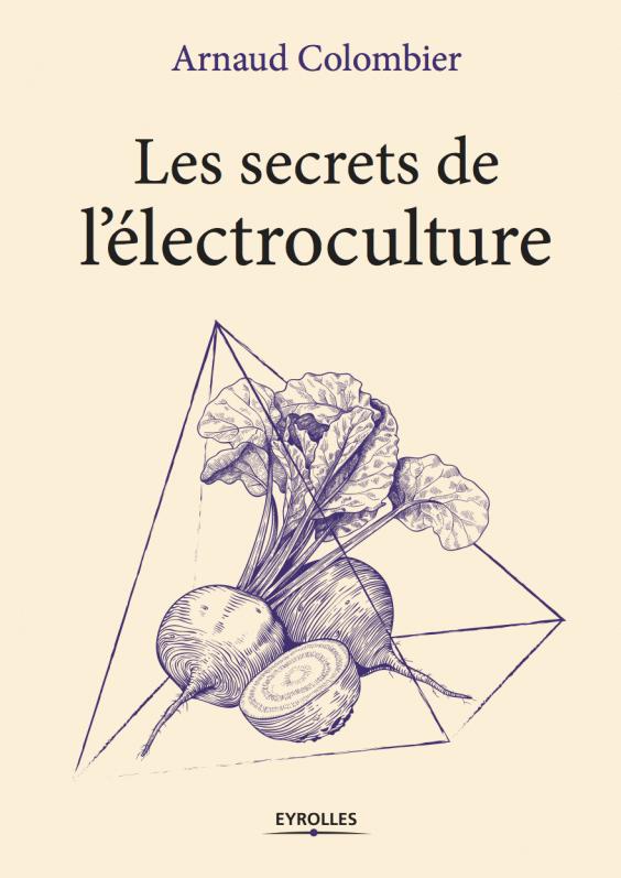 Les secrets de l'électroculture, Arnaud Colombier, Eyrolles, mars 2017