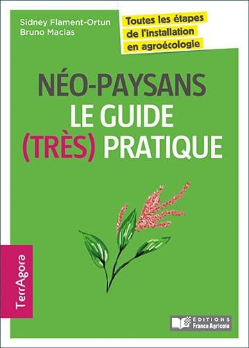 Néo-paysans, le guide (très) pratique, Sidney Flament-Ortun, Bruno Macias, Éditions France agricole, mars 2017