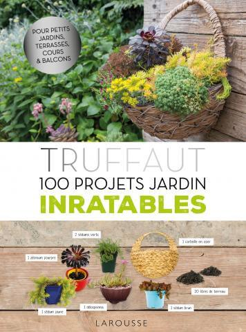 Truffaut 100 projets jardin inratables, Catherine Delvaux, Larousse, mars 2017