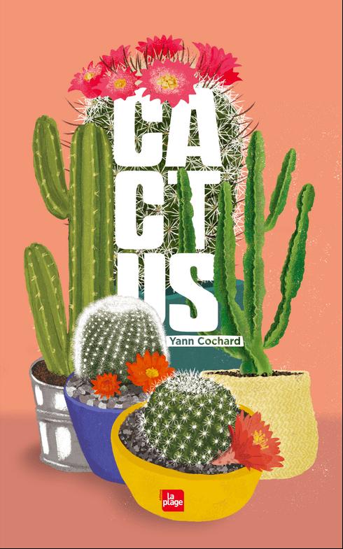 Cactus Yann Cochard, illustrations de Lucia Calfapietra, éditions La Plage