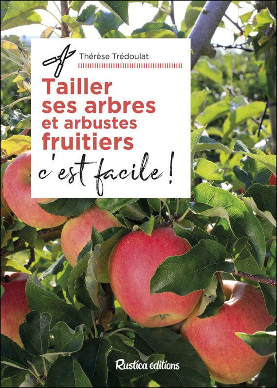 Tailler ces arbres et arbustes fruitiers, c'est facile ! Thérèse Trédoulat, Rustica éditions, janvier 2019