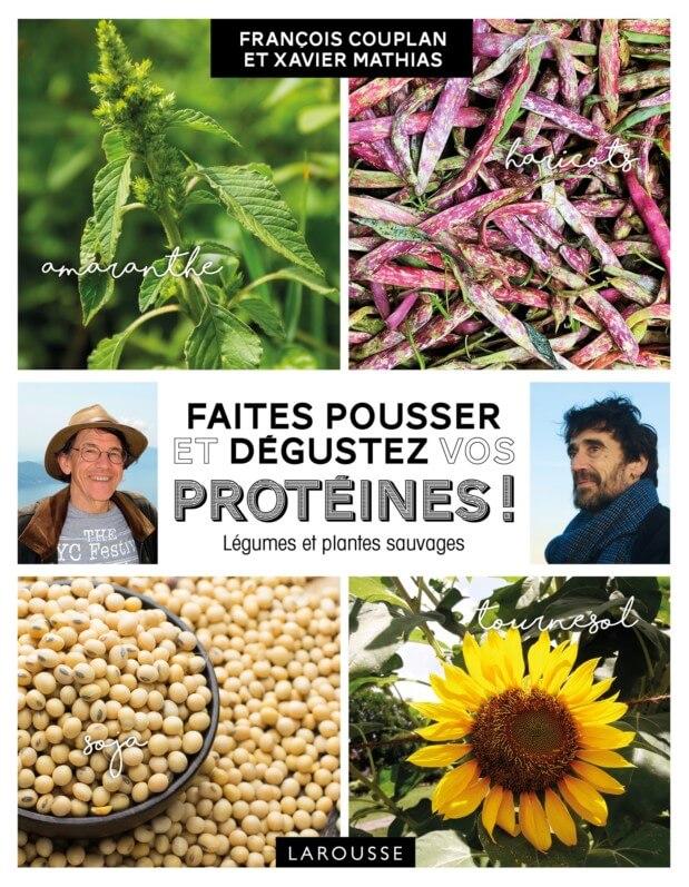 Faites pousser et dégustez vos protéines ! François Couplan et Xavier Mathias, éditions Larousse, février 2019