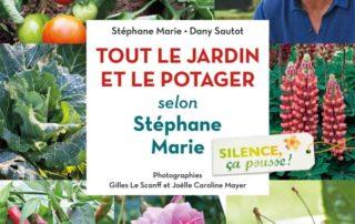 Silence, ça pousse ! Le jardin et le Potager de Stéphane Marie. Stéphane Marie, Dany Sautot, Gilles Le Scanff et Joëlle Caroline Mayer, éditions EPA, février 2019
