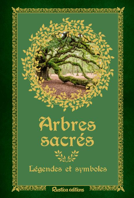 Arbres sacrés, Légendes et symboles, Bernard Baudouin, Rustica éditions, octobre 2019