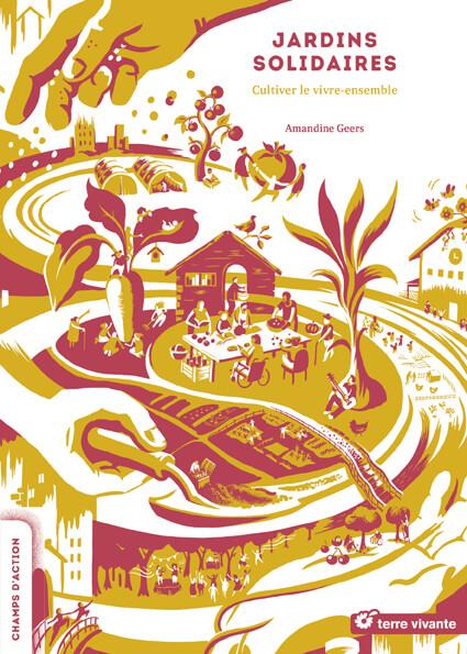 Jardins solidaires, cultiver le vivre ensemble, Amandine Geers, Éditions Terre vivante, octobre 2019
