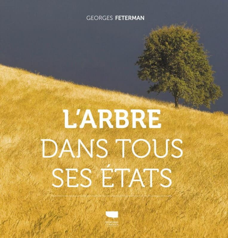 L'arbre dans tous ses états, Georges Feterman, Éditions Delachaux & Niestlé, octobre 2019