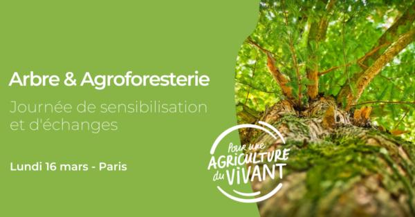"""Journée de sensibilisation et d'échanges """"Arbre et Agroforesterie"""" Paris (75), 16 mars 2020"""