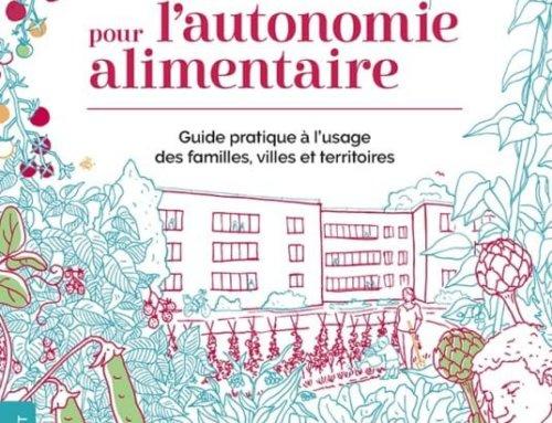 En route pour l'autonomie alimentaire, Guide pratique à l'usage des familles, villes et territoires