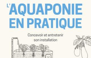 L'AQUAPONIE EN PRATIQUE : concevoir et entretenir son installation, Marie Fiers, Éditions Ulmer, février 2020