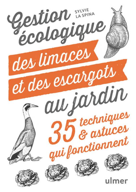 Gestion écologique des limaces et des escargots au jardin, 35 techniques et astuces qui fonctionnent, Sylvie La Spina, Éditions Ulmer, février 2020