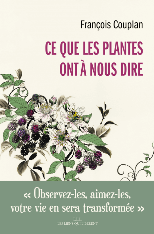 Ce que les plantes ont à nous dire, François Couplan, Éditions Les Liens qui Libèrent, mars 2020