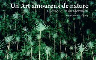 Un Artamoureux de la nature, Le land art et ses mutations, MurielBerthou Crestey, ÉditionsIdes & Calendes, mars 2020